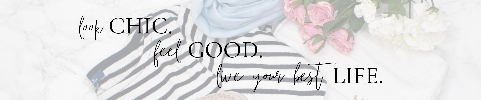 Bild mit Flatlay, darüber der Text: Look chic. Feel good. Live your best life.